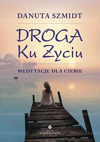 Okładka książki Droga ku życiu - medytacje dla Ciebie