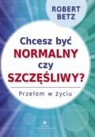 Chcesz być normalny czy szczęśliwy?