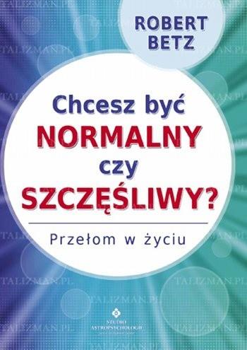 Okładka książki Chcesz być normalny czy szczęśliwy?