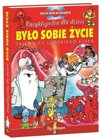 Okładka książki Było Sobie Życie. Encyklopedia Dla Dzieci