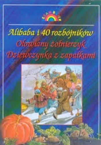 Okładka książki Alibaba i 40 rozbójników. Ołowiany żołnierzyk. Dziewczynka z zapałkami.
