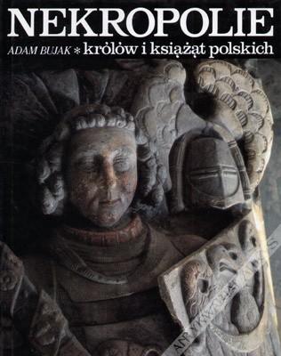 Okładka książki Nekropolie królów i książąt polskich
