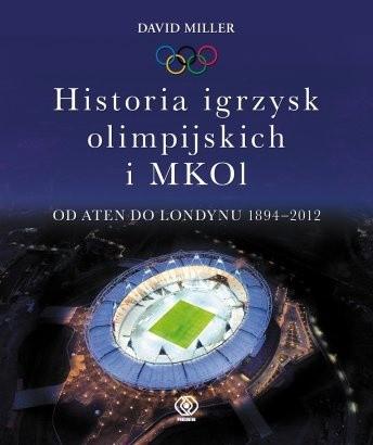 Okładka książki Historia igrzysk olimpijskich i MKOI. Od Aten do Londynu 1894-2012