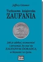 Turkusowa książeczka ZAUFANIA Jak je zdobyć,wzmacniać i utrzymać,by stać się ZAUFANYM DORADCĄ w biznesie i w życiu.