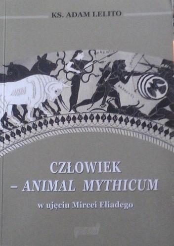 Okładka książki Człowiek - animal mythicum w ujęciu Mircei Eliadego