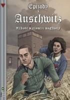 """Epizody z Auschwitz 1 - """"Miłość w cieniu zagłady"""""""