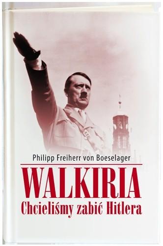 Okładka książki Walkiria. Chcieliśmy zabić Hitlera
