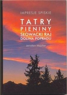 Okładka książki Impresje spiskie. Tatry, Pieniny, Słowacki Raj, Dolina Popradu