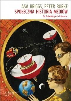 Okładka książki Społeczna historia mediów. Od Gutenberga do internetu