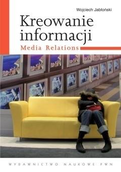 Okładka książki Kreowanie informacji. Media relations
