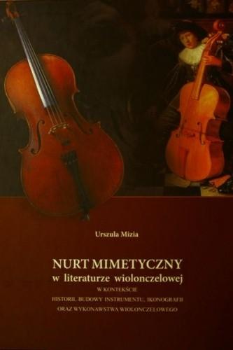 Okładka książki Nurt mimetyczny  w literaturze wiolonczelowej  w kontekście historii, budowy instrumentu, ikonografii oraz wykonawstwa wiolonczelowego