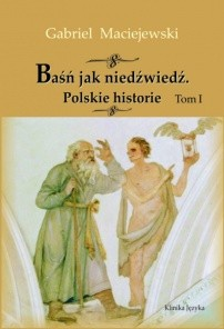 Okładka książki Baśń jak niedźwiedź. Polskie historie. Tom I
