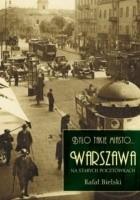 Było takie miasto... Warszawa na starych pocztówkach