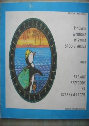Okładka książki Pingwin wyrusza w świat spod bieguna oraz Barwne przygody na czarnym lądzie