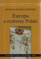 Europa a rozbiory Polski. Studium historiograficzne