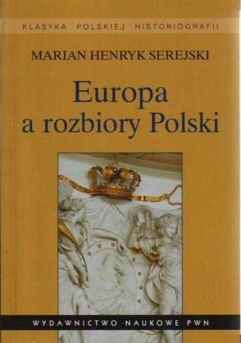 Okładka książki Europa a rozbiory Polski. Studium historiograficzne