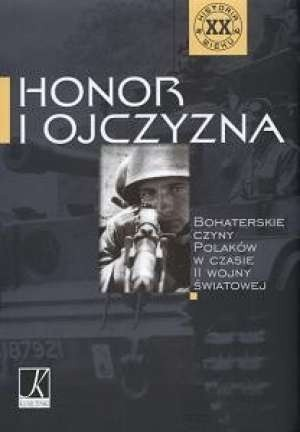 Okładka książki Honor i Ojczyzna - Bohaterskie czyny Polaków w czasie II wojny światowej
