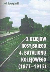 Okładka książki Z dziejów rosyjskiego 4. batalionu kolejowego (1877-1915)