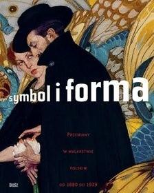 Okładka książki Symbol i forma. Przemiany w malarstwie polskim od 1880 do 1939
