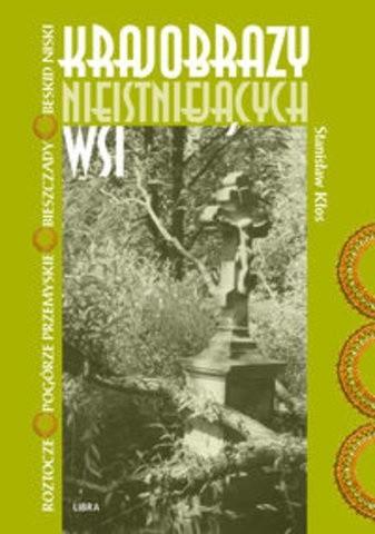 Okładka książki Krajobrazy nieistniejących wsi