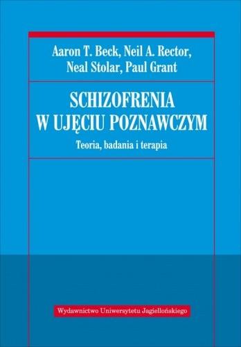 Okładka książki Schizofrenia w ujęciu poznawczym. Teoria, badania i terapia