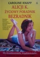Alicji K. Życiowy Poradnik Bezradnik