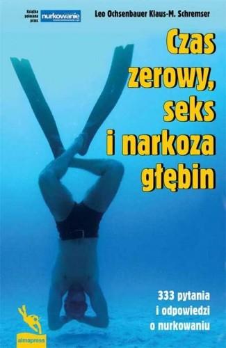 Okładka książki Czas zerowy, seks i narkoza głębin - 333 pytania i odpowiedzi o nurkowaniu
