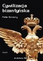 Cywilizacja bizantyńska, tom I