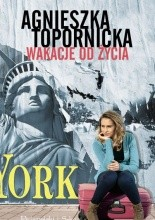 Wakacje od życia - Agnieszka Topornicka