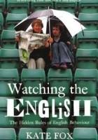 Watching the English. The Hidden Rules of English Behaviour