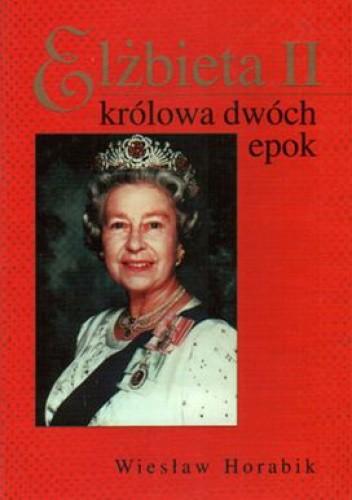 Okładka książki Elżbieta II Królowa Dwóch Epok