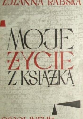 Okładka książki Moje życie z książką : wspomnienia. T.1 / Zuzanna Rabska