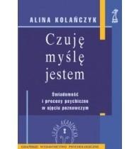 Okładka książki Czuję, myślę, jestem. Świadomość i procesy psychiczne w ujęciu poznawczym.