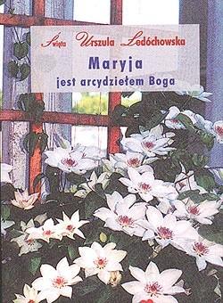 Okładka książki Maryja jest arcydziełem Boga. Rozważania do litanii do Najświętszej Maryi Panny