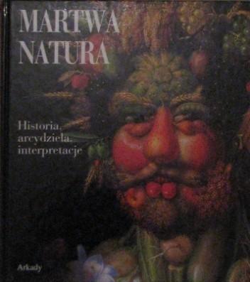 Okładka książki Martwa natura. Historia, arcydzieła, interpretacje