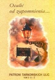 Okładka książki Ocalić od zapomnienia... : patroni tarnowskich ulic. Cz. 2, N-Ż