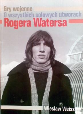 Okładka książki Gry wojenne. O wszystkich solowych utworach Rogera Watersa