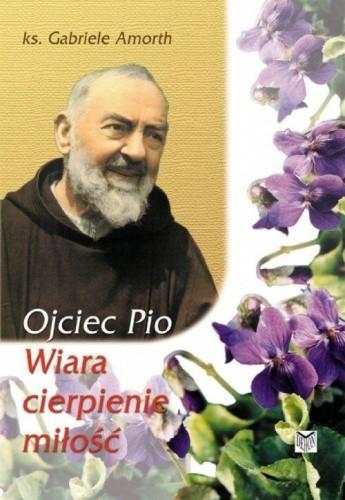 Okładka książki Ojciec Pio. Wiara, cierpienie, miłość