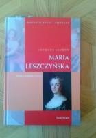 Maria Leszczyńska. Polska królowa francji