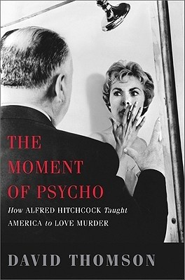 Okładka książki The Moment of Psycho: How Alfred Hitchcock Taught America to Love Murder