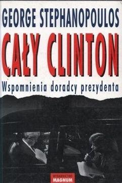 Okładka książki Cały Clinton. Wspomnienia doradcy prezydenta