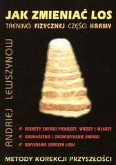 Okładka książki Jak zmieniać los. Trening fizycznej części karmy