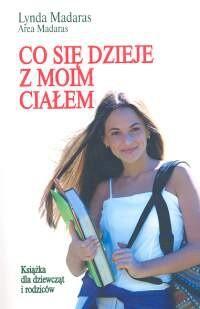 Okładka książki Co się dzieje z moim ciałem? Książka dla dziewcząt i rodziców