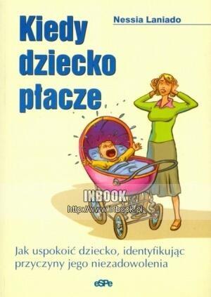 Okładka książki Kiedy dziecko płacze. Jak uspokoić dziecko identyfikując przyczyny jego niezadowolenia