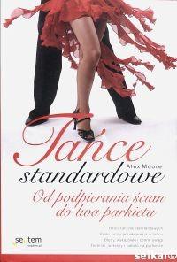Okładka książki Tańce standardowe. Od podpierania ściań do lwa parkietu