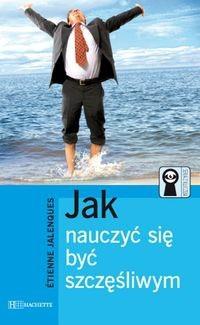 Okładka książki Jak nauczyć się byc szczęśliwym