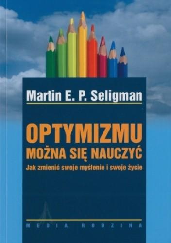 Okładka książki Optymizmu można się nauczyć. Jak zmienić swoje myślenie i swoje życie