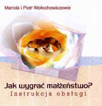 Okładka książki Jak wygrać małżeństwo? Instrukcja obsługi.