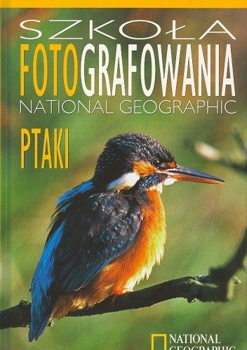 Okładka książki Szkoła fotografowania National Geographic. Ptaki