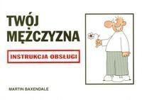 Okładka książki Twój mężczyzna. Instrukcja obsługi dla kobiet